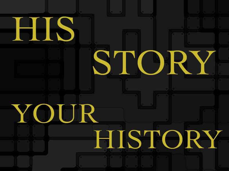 Nicht unsere Geschichte, sondern His-Story