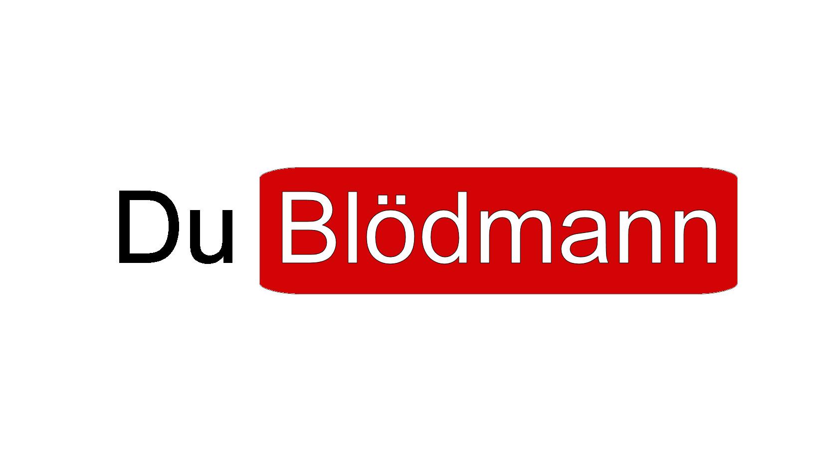 YouTube - 'DuBlödmann' macht auch viel mehr Sinn als 'DuRohr' oder 'DuKanal'