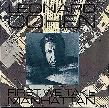 1988 - Leonard Cohen - First We Take Manhattan (than Berlin). Cohen über sein Lied This is a geopolitical plan. People have asked me what it means. It means exactly what it says.