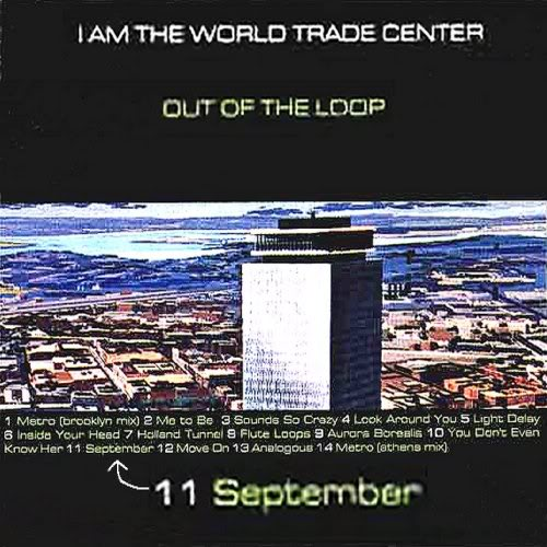 2001 - Die Band 'I am the World Trade Center' debütierte am 17. Juli 2001 mit dem Album 'Out of the Loop'. Ihr 11. Song heißt September.